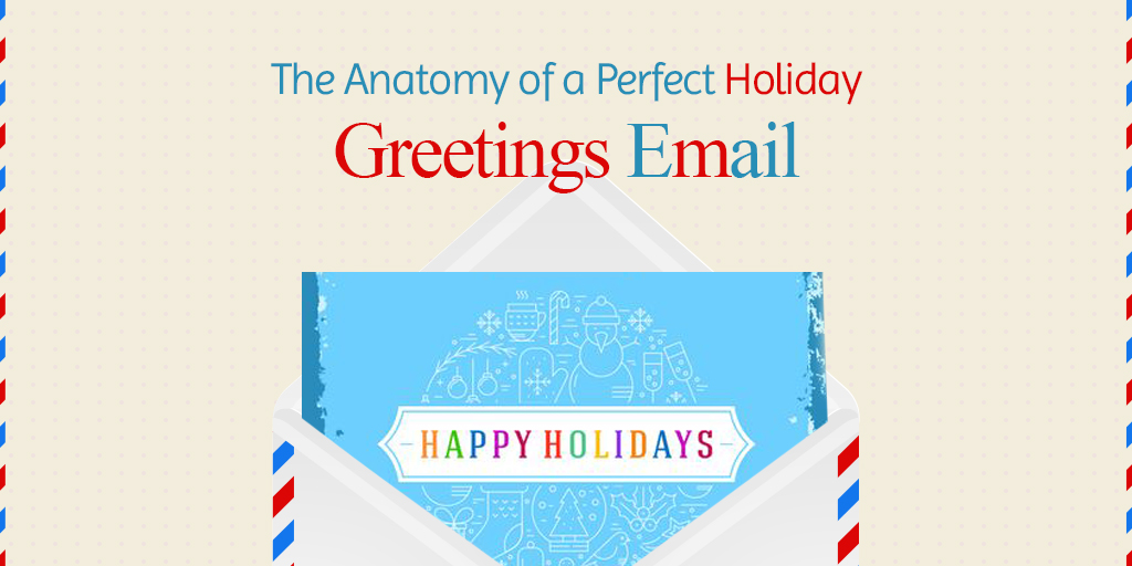 The Anatomy of a Perfect Holiday Greetings Email