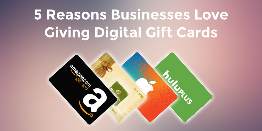 Why Businesses Love Using Digital Gift Cards As Rewards
