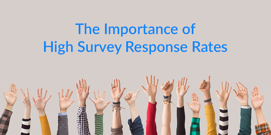 Increasing Survey Response Rates: Why it Matters